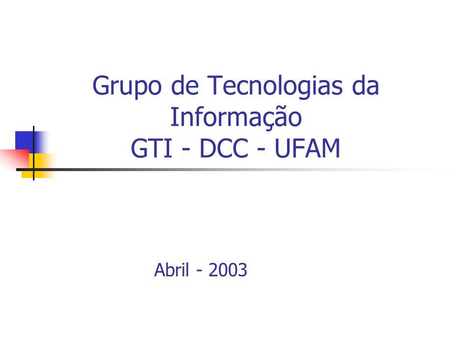 Grupo de Tecnologias da Informação GTI - DCC - UFAM Abril - 2003