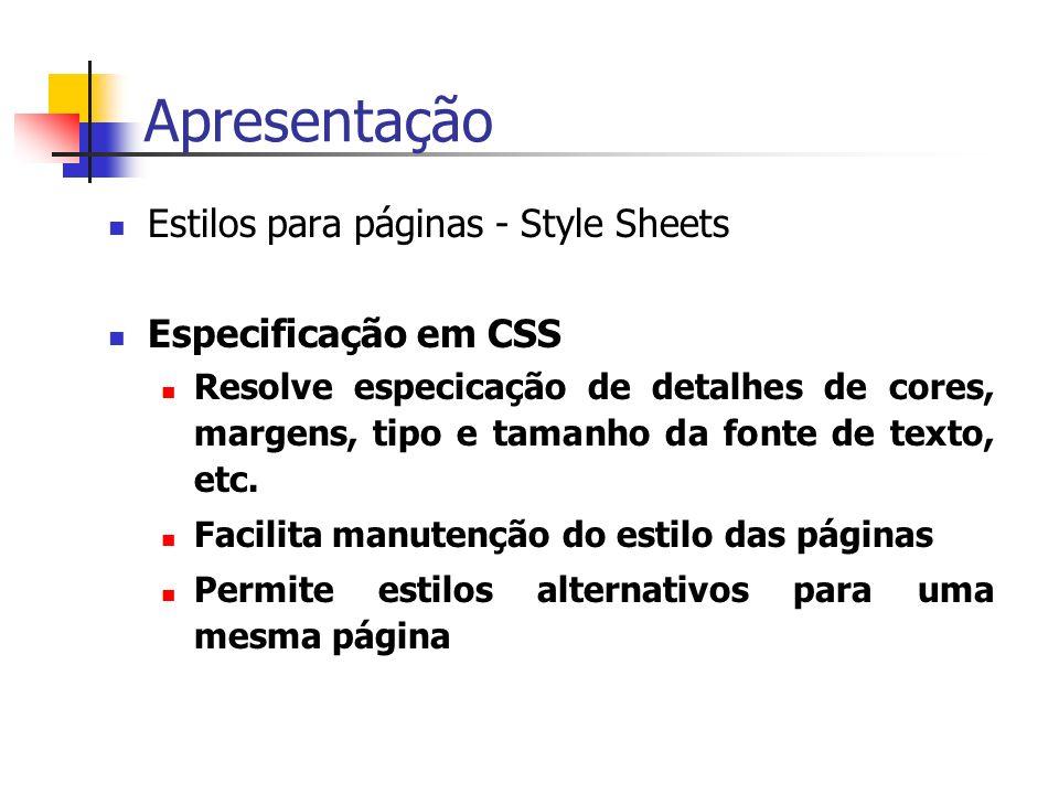 Apresentação Estilos para páginas - Style Sheets Especificação em CSS Resolve especicação de detalhes de cores, margens, tipo e tamanho da fonte de texto, etc.