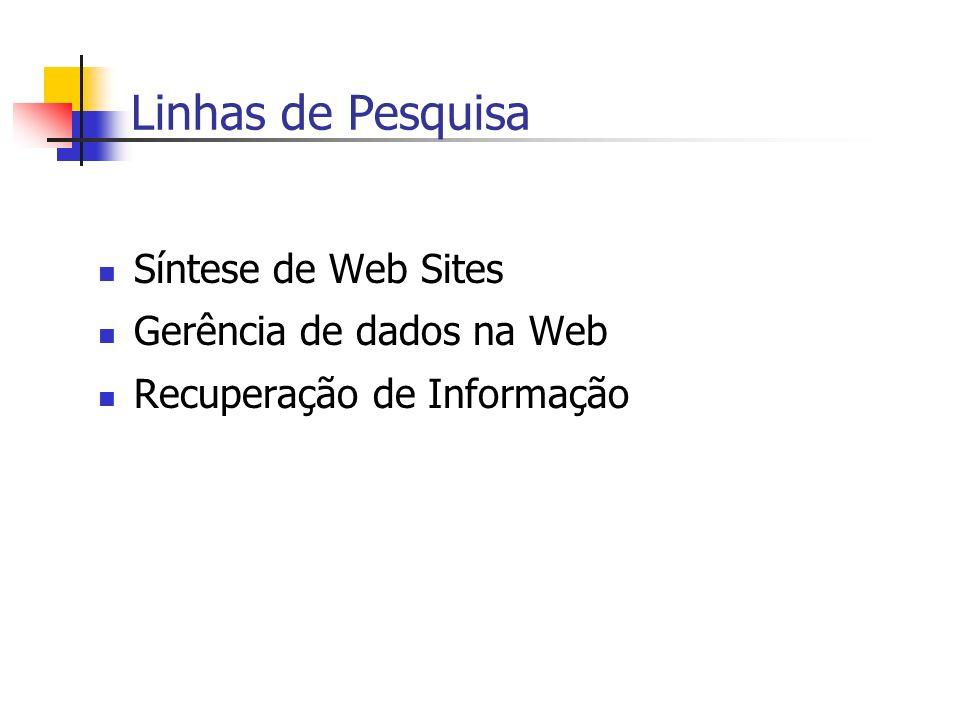 Linhas de Pesquisa Síntese de Web Sites Gerência de dados na Web Recuperação de Informação