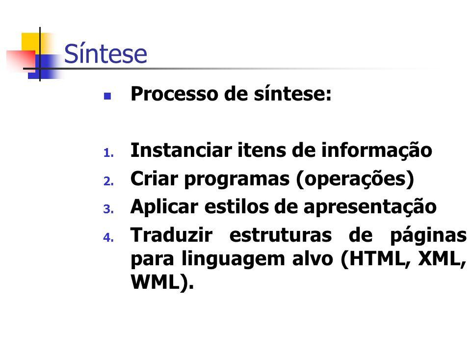 Síntese Processo de síntese: 1. Instanciar itens de informação 2.