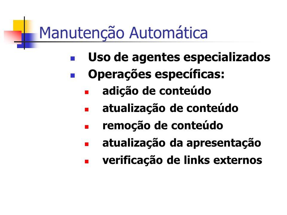Manutenção Automática Uso de agentes especializados Operações específicas: adição de conteúdo atualização de conteúdo remoção de conteúdo atualização da apresentação verificação de links externos
