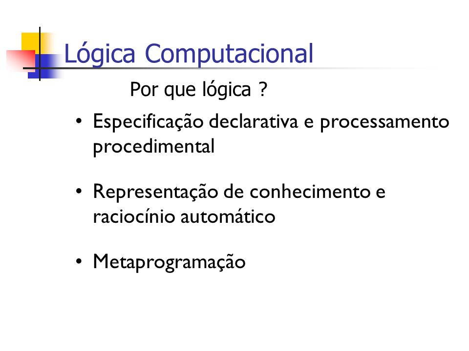 Lógica Computacional Por que lógica .