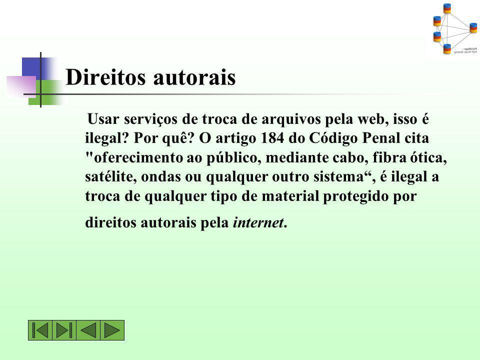 Direitos autorais Usar serviços de troca de arquivos pela web, isso é ilegal? Por quê? O artigo 184 do Código Penal cita