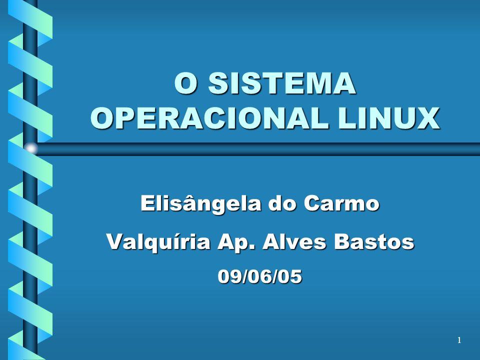 1 O SISTEMA OPERACIONAL LINUX Elisângela do Carmo Valquíria Ap. Alves Bastos 09/06/05