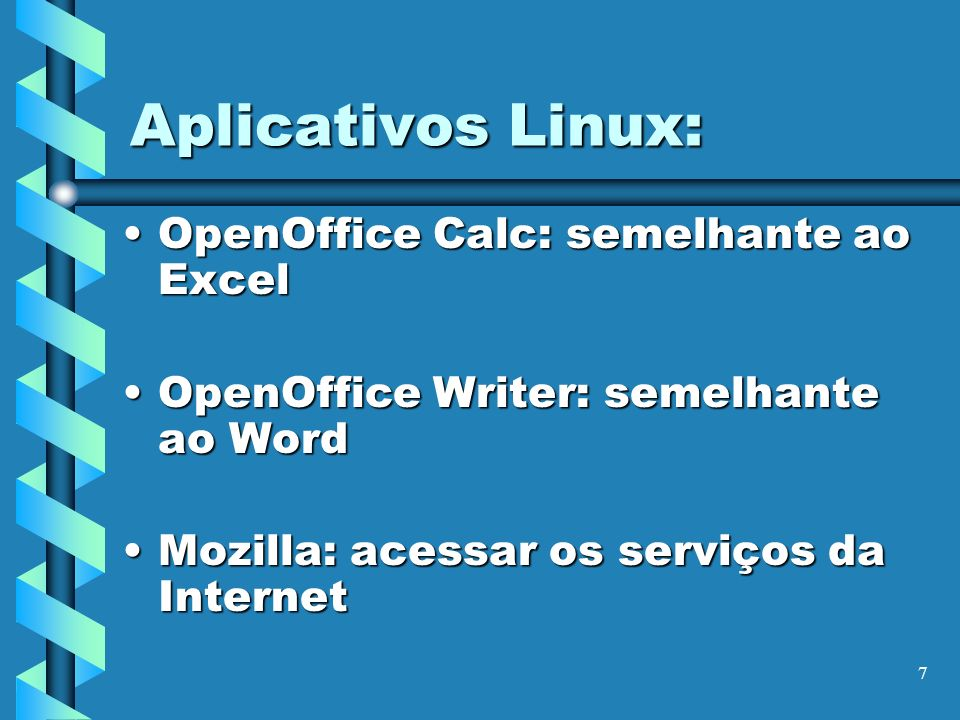 7 Aplicativos Linux: OpenOffice Calc: semelhante ao ExcelOpenOffice Calc: semelhante ao Excel OpenOffice Writer: semelhante ao WordOpenOffice Writer: