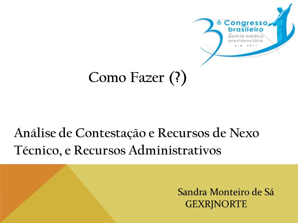 Como Fazer ( ?) Análise de Contestação e Recursos de Nexo Técnico, e Recursos Administrativos Sandra Monteiro de Sá GEXRJNORTE