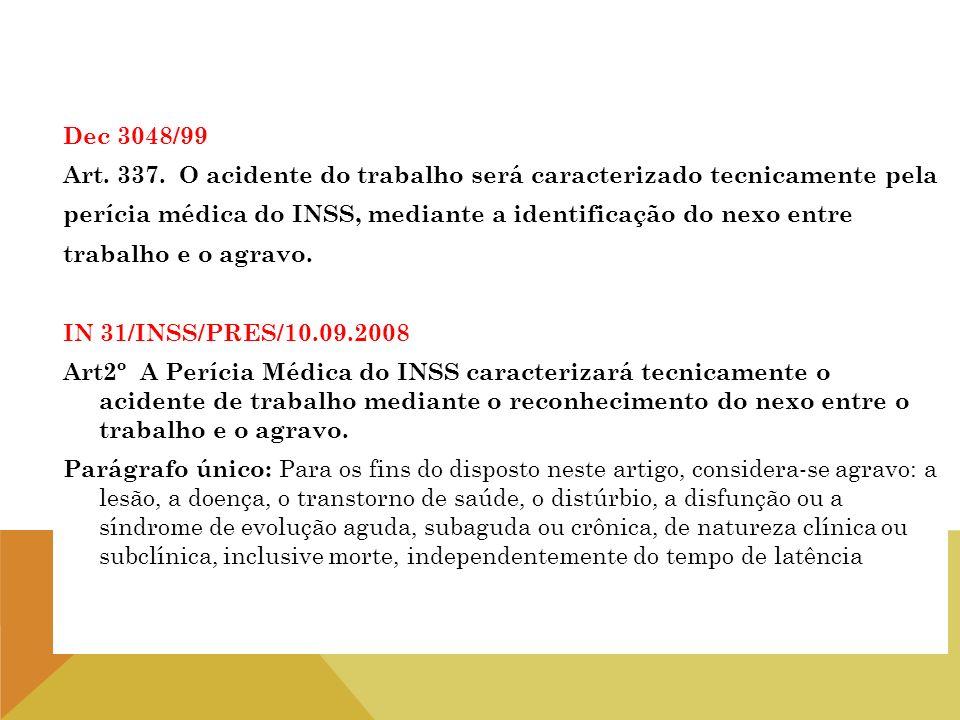 Dec 3048/99 Art. 337. O acidente do trabalho será caracterizado tecnicamente pela perícia médica do INSS, mediante a identificação do nexo entre traba