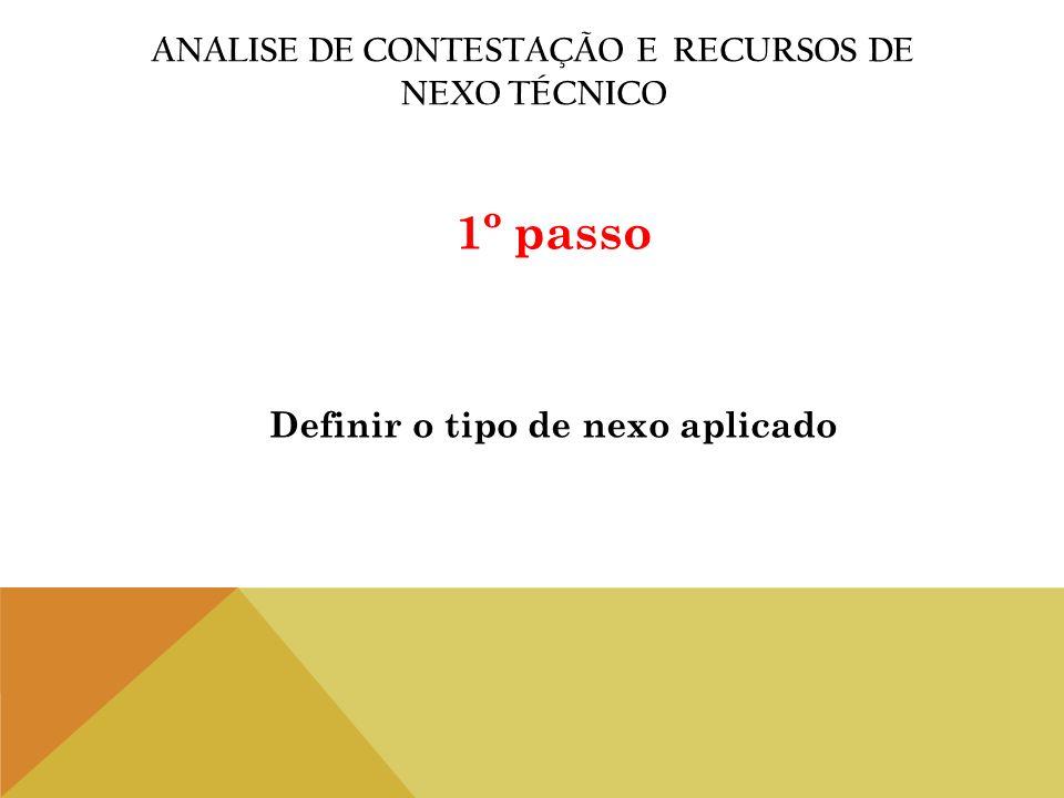 ANALISE DE CONTESTAÇÃO E RECURSOS DE NEXO TÉCNICO 1º passo Definir o tipo de nexo aplicado