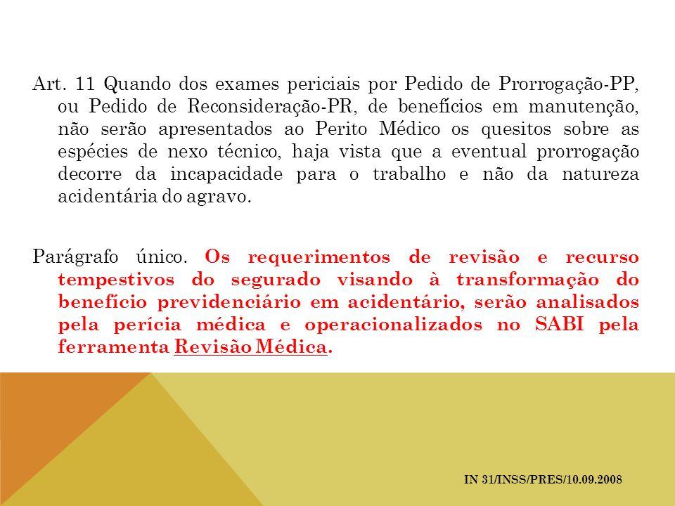 Art. 11 Quando dos exames periciais por Pedido de Prorrogação-PP, ou Pedido de Reconsideração-PR, de benefícios em manutenção, não serão apresentados