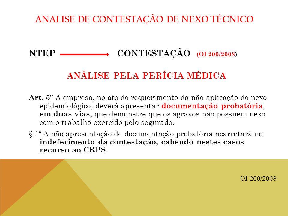 ANALISE DE CONTESTAÇÃO DE NEXO TÉCNICO NTEP CONTESTAÇÃO (OI 200/2008) ANÁLISE PELA PERÍCIA MÉDICA Art. 5º A empresa, no ato do requerimento da não apl