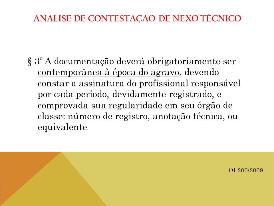 ANALISE DE CONTESTAÇÃO DE NEXO TÉCNICO § 3º A documentação deverá obrigatoriamente ser contemporânea à época do agravo, devendo constar a assinatura d