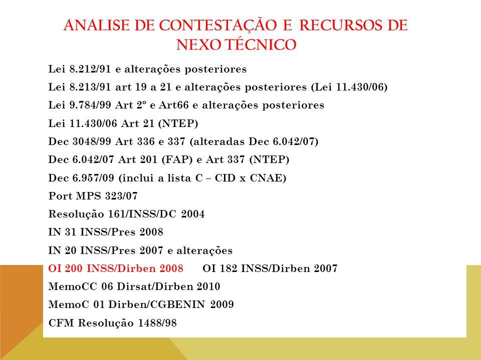 ANALISE DE CONTESTAÇÃO E RECURSOS DE NEXO TÉCNICO Lei 8.212/91 e alterações posteriores Lei 8.213/91 art 19 a 21 e alterações posteriores (Lei 11.430/