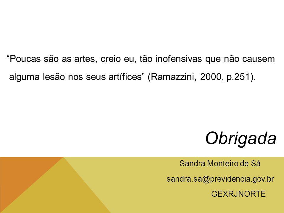 Poucas são as artes, creio eu, tão inofensivas que não causem alguma lesão nos seus artífices (Ramazzini, 2000, p.251). Obrigada Sandra Monteiro de Sá