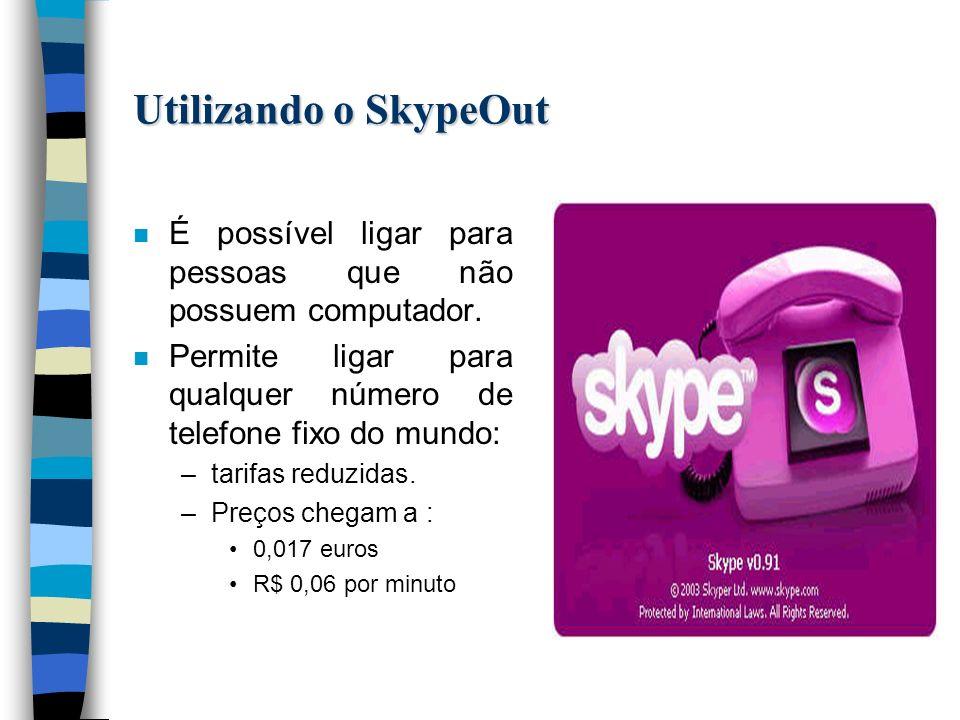 Utilizando o SkypeOut n É possível ligar para pessoas que não possuem computador.