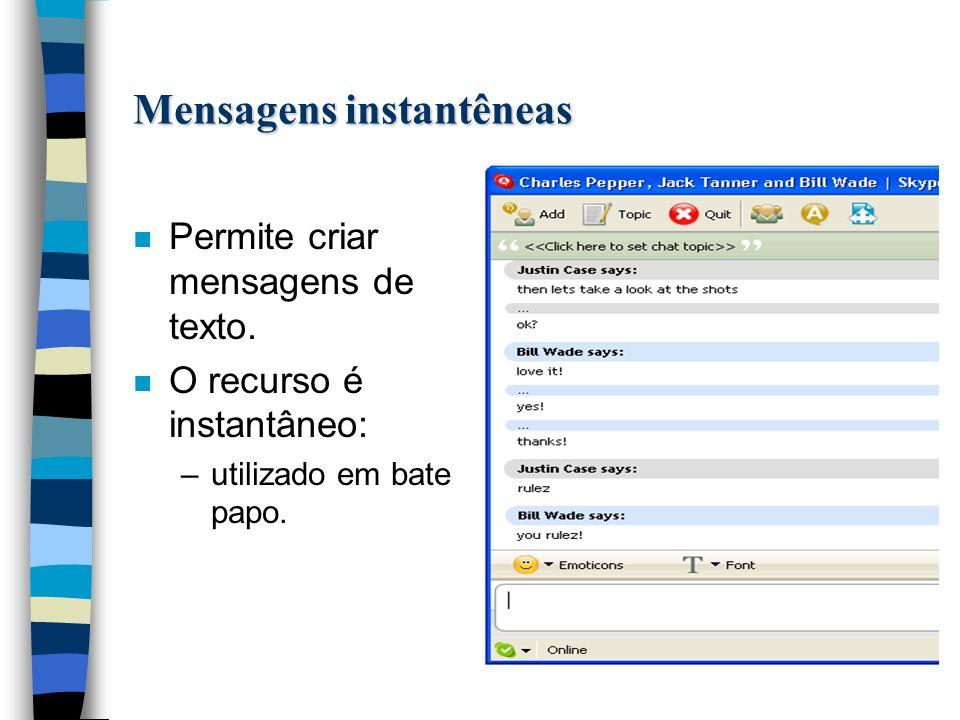 Mensagens instantêneas n Permite criar mensagens de texto.
