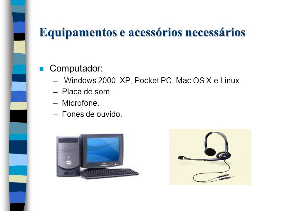 Equipamentos e acessórios necessários n Computador: – Windows 2000, XP, Pocket PC, Mac OS X e Linux.