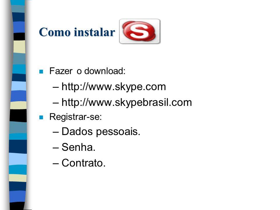 Como instalar n Fazer o download: –http://www.skype.com –http://www.skypebrasil.com n Registrar-se: –Dados pessoais.