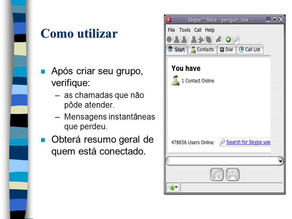 Como utilizar n Após criar seu grupo, verifique: –as chamadas que não pôde atender.