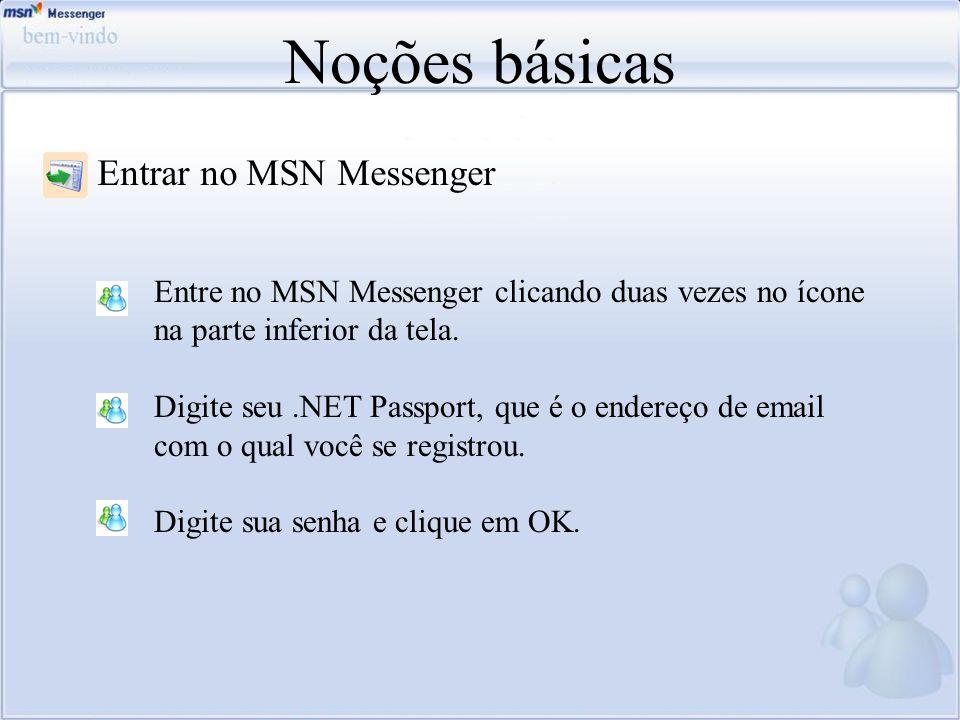 Noções básicas Entre no MSN Messenger clicando duas vezes no ícone na parte inferior da tela. Digite seu.NET Passport, que é o endereço de email com o