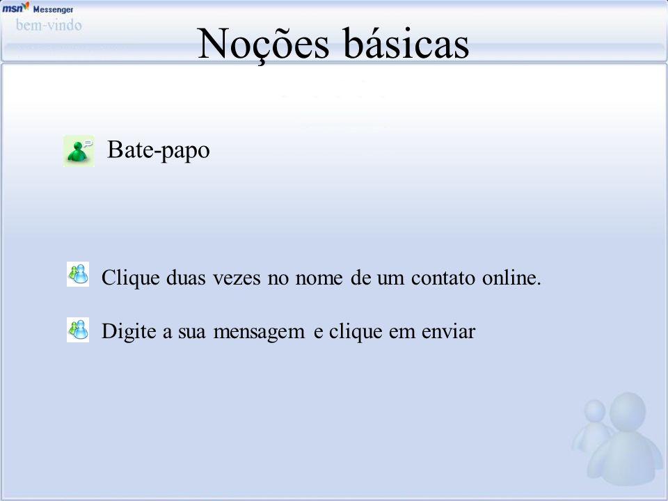 Noções básicas Bate-papo Clique duas vezes no nome de um contato online. Digite a sua mensagem e clique em enviar