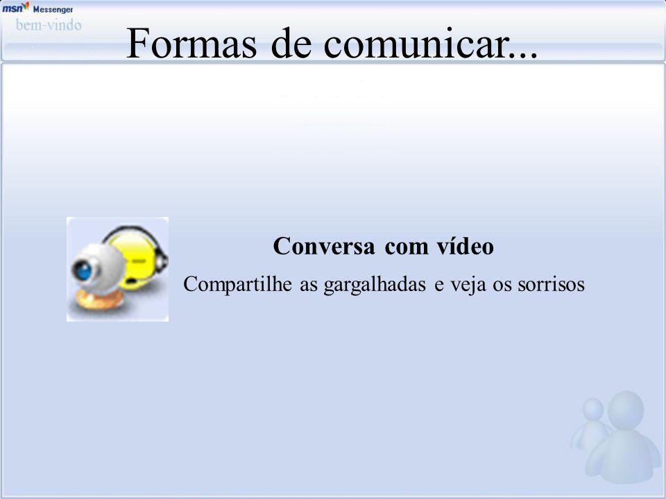 Formas de comunicar... Conversa com vídeo Compartilhe as gargalhadas e veja os sorrisos