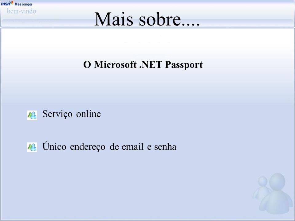O Microsoft.NET Passport Serviço online Único endereço de email e senha Mais sobre....