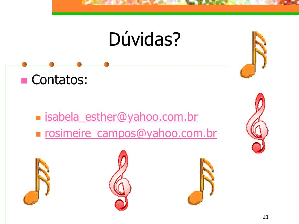 21 Dúvidas? Contatos: isabela_esther@yahoo.com.br rosimeire_campos@yahoo.com.br