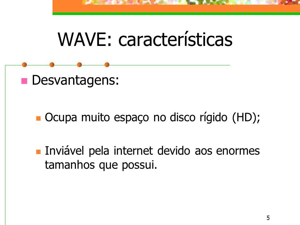 5 WAVE: características Desvantagens: Ocupa muito espaço no disco rígido (HD); Inviável pela internet devido aos enormes tamanhos que possui.