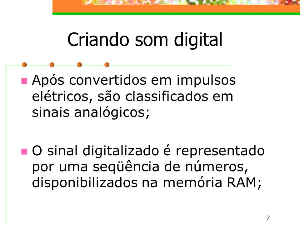 7 Após convertidos em impulsos elétricos, são classificados em sinais analógicos; O sinal digitalizado é representado por uma seqüência de números, disponibilizados na memória RAM; Criando som digital