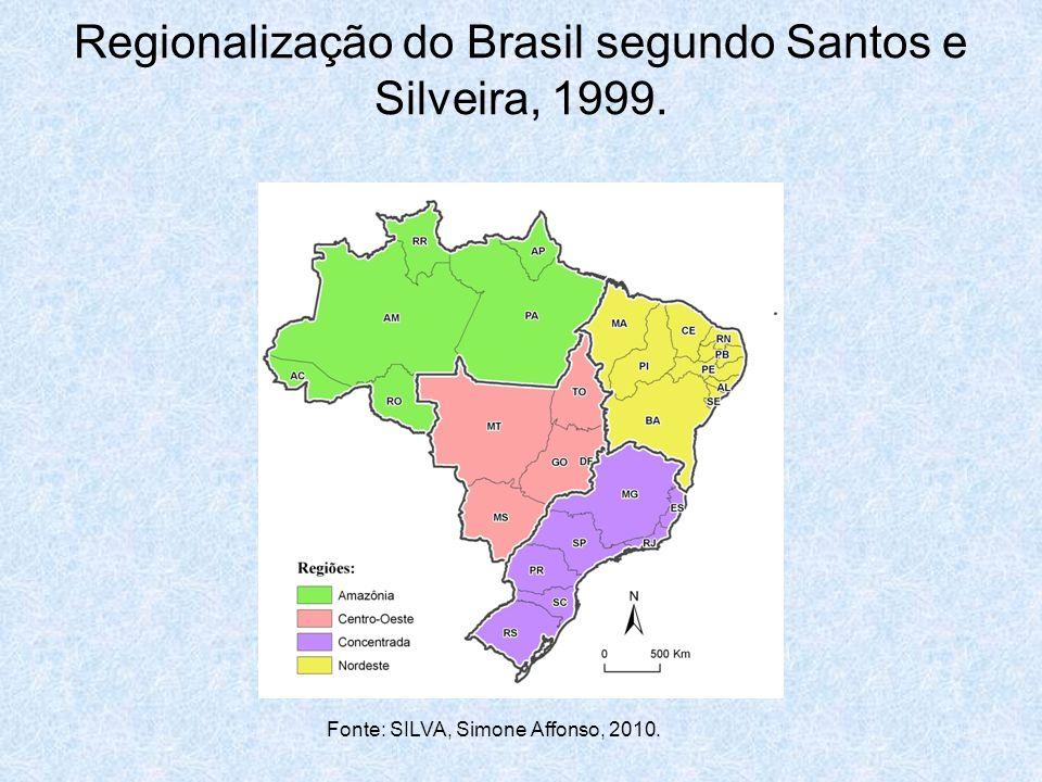 Regionalização do Brasil segundo Santos e Silveira, 1999. Fonte: SILVA, Simone Affonso, 2010.