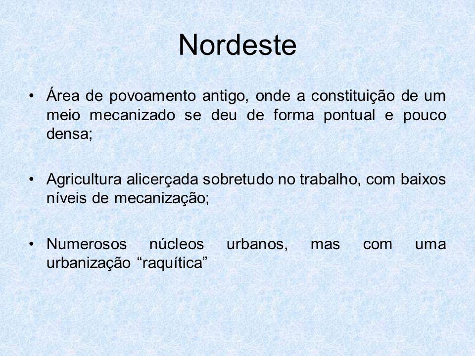 Nordeste Área de povoamento antigo, onde a constituição de um meio mecanizado se deu de forma pontual e pouco densa; Agricultura alicerçada sobretudo