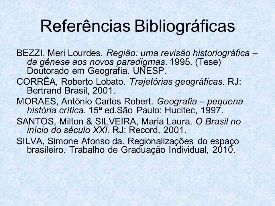 Referências Bibliográficas BEZZI, Meri Lourdes. Região: uma revisão historiográfica – da gênese aos novos paradigmas. 1995. (Tese) Doutorado em Geogra
