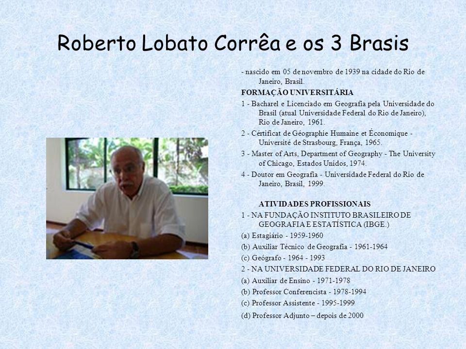 Roberto Lobato Corrêa e os 3 Brasis - nascido em 05 de novembro de 1939 na cidade do Rio de Janeiro, Brasil. FORMAÇÃO UNIVERSITÁRIA 1 - Bacharel e Lic