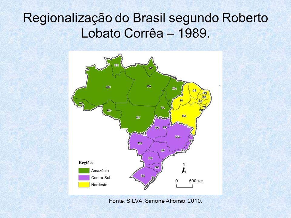 Regionalização do Brasil segundo Roberto Lobato Corrêa – 1989. Fonte: SILVA, Simone Affonso, 2010.
