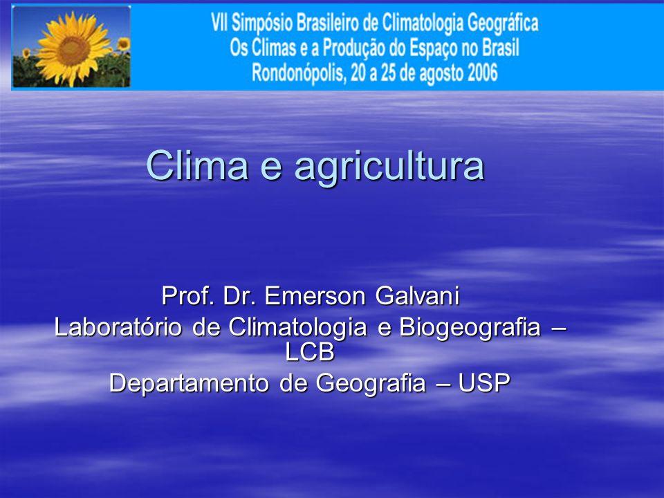 Clima e agricultura Prof. Dr. Emerson Galvani Laboratório de Climatologia e Biogeografia – LCB Departamento de Geografia – USP