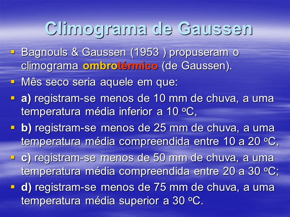 Climograma de Gaussen Bagnouls & Gaussen (1953 ) propuseram o climograma ombrotérmico (de Gaussen). Bagnouls & Gaussen (1953 ) propuseram o climograma