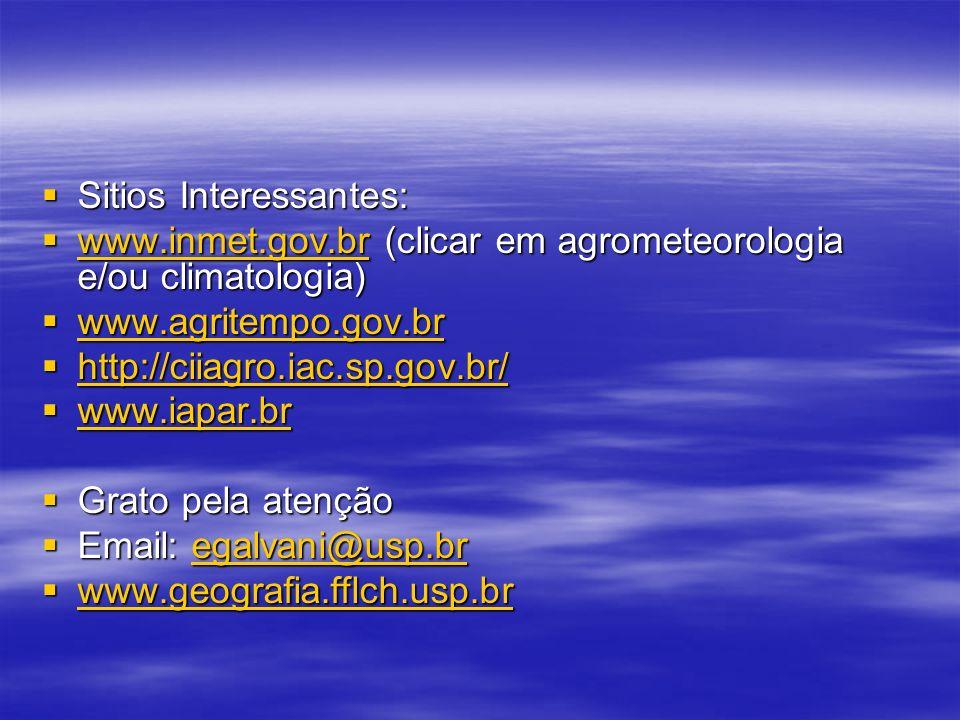 Sitios Interessantes: Sitios Interessantes: www.inmet.gov.br (clicar em agrometeorologia e/ou climatologia) www.inmet.gov.br (clicar em agrometeorologia e/ou climatologia) www.inmet.gov.br www.agritempo.gov.br www.agritempo.gov.br www.agritempo.gov.br http://ciiagro.iac.sp.gov.br/ http://ciiagro.iac.sp.gov.br/ http://ciiagro.iac.sp.gov.br/ www.iapar.br www.iapar.br www.iapar.br Grato pela atenção Grato pela atenção Email: egalvani@usp.br Email: egalvani@usp.bregalvani@usp.br www.geografia.fflch.usp.br www.geografia.fflch.usp.br www.geografia.fflch.usp.br