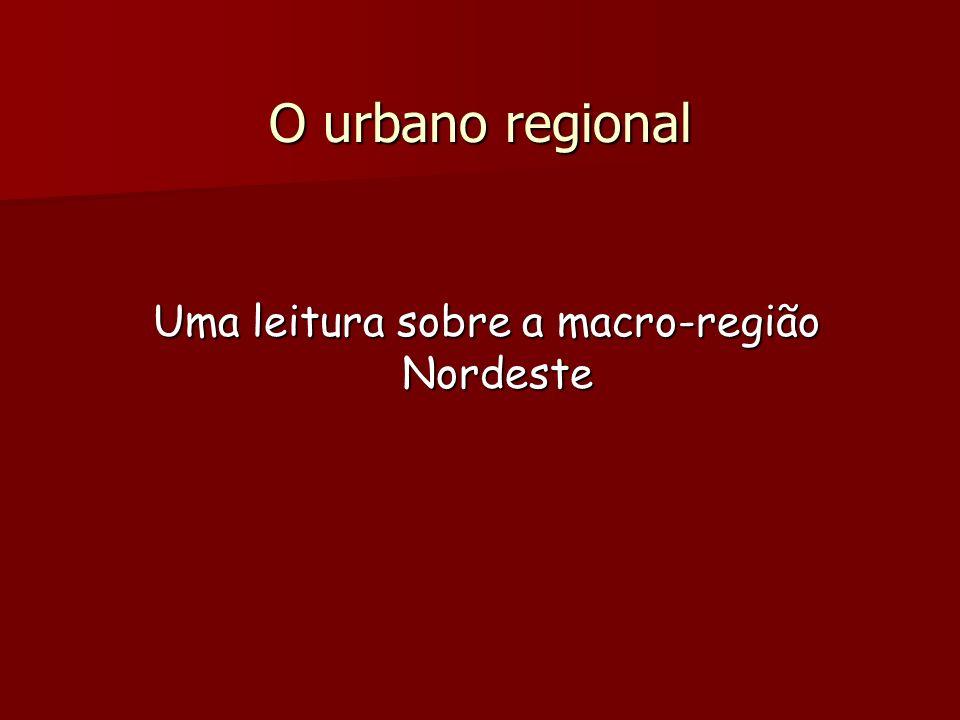 O urbano regional Uma leitura sobre a macro-região Nordeste Uma leitura sobre a macro-região Nordeste