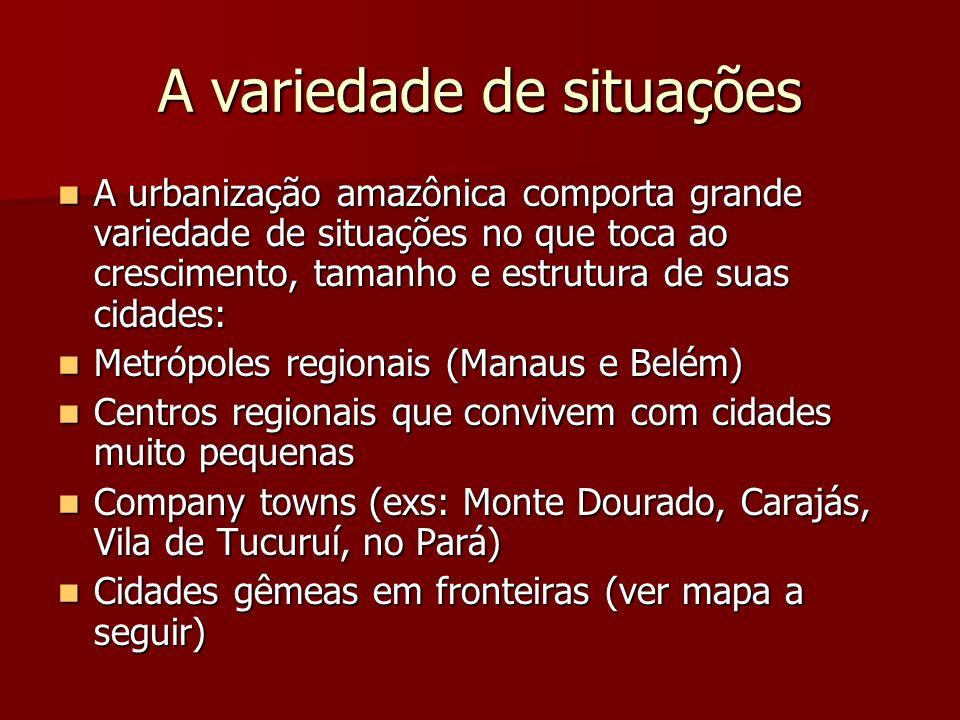 A variedade de situações A urbanização amazônica comporta grande variedade de situações no que toca ao crescimento, tamanho e estrutura de suas cidade