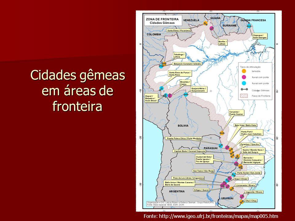 Cidades gêmeas em áreas de fronteira Fonte: http://www.igeo.ufrj.br/fronteiras/mapas/map005.htm