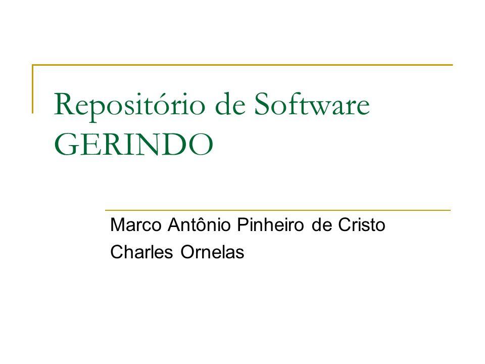 Repositório de Software GERINDO Marco Antônio Pinheiro de Cristo Charles Ornelas