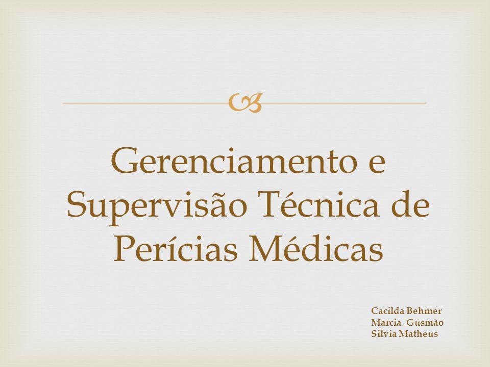 Gerenciamento e Supervisão Técnica de Perícias Médicas Cacilda Behmer Marcia Gusmão Silvia Matheus