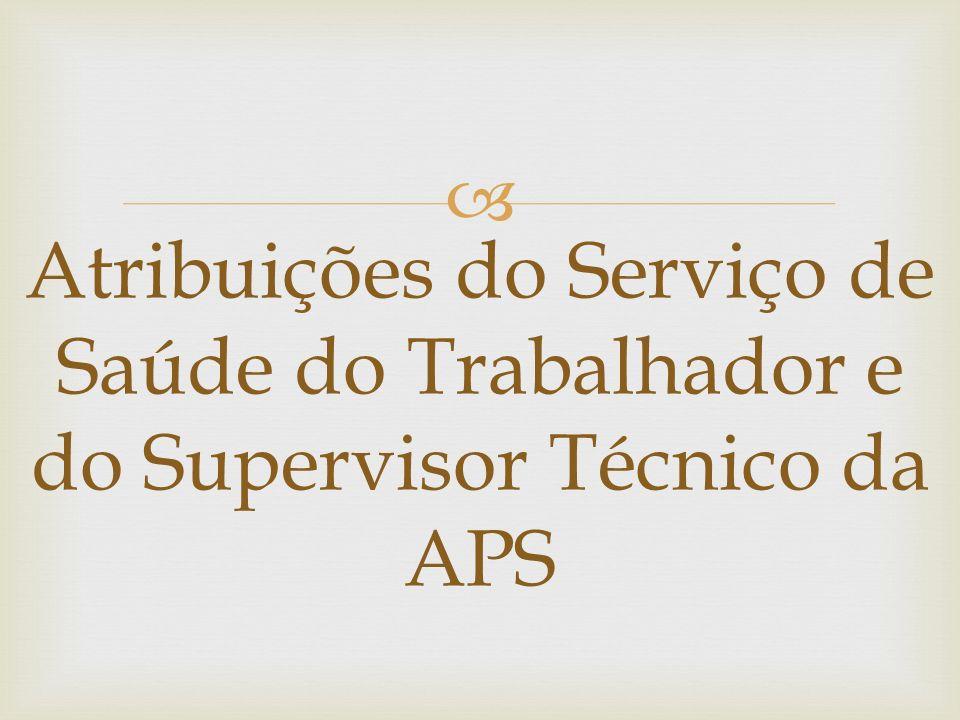 Atribuições do Serviço de Saúde do Trabalhador e do Supervisor Técnico da APS