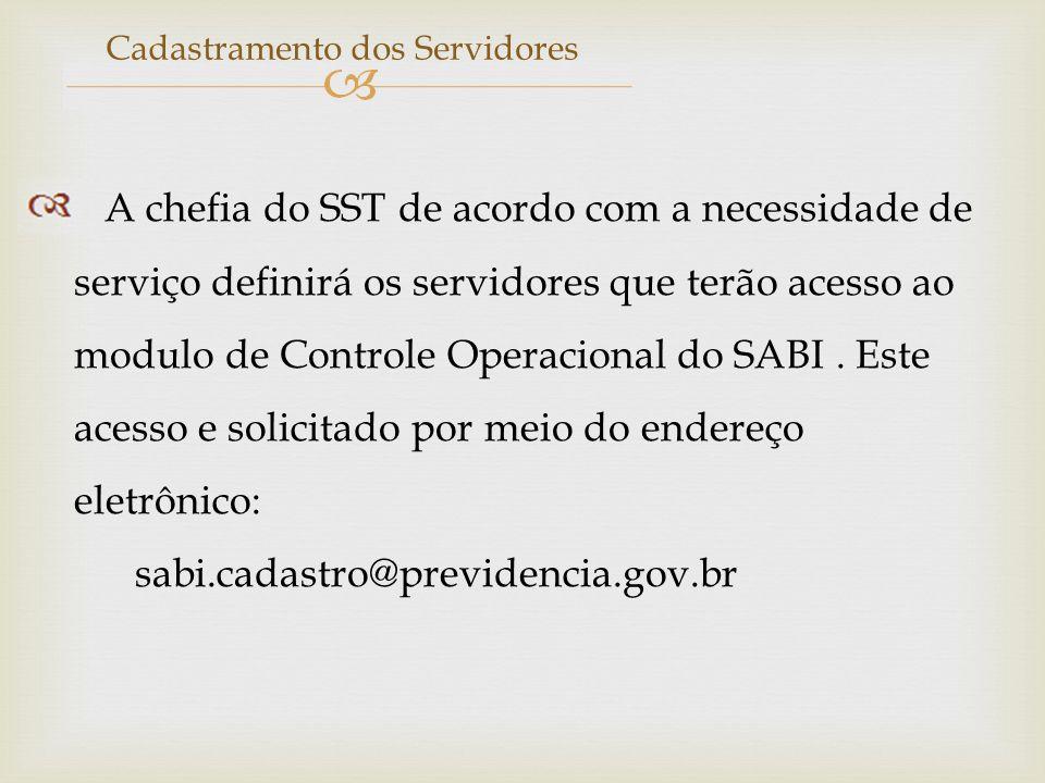 Cadastramento dos Servidores A chefia do SST de acordo com a necessidade de serviço definirá os servidores que terão acesso ao modulo de Controle Oper