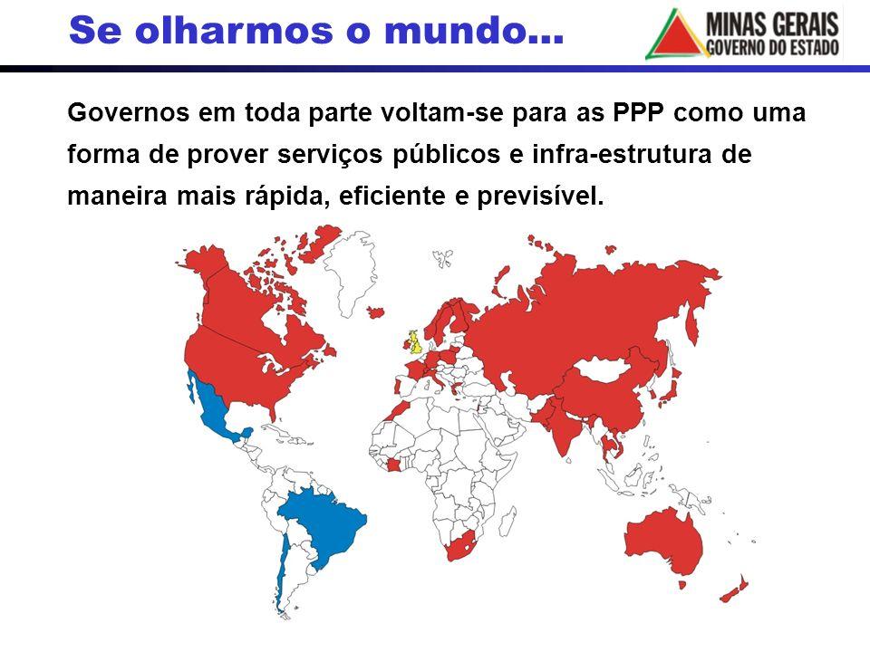 Se olharmos o mundo... Governos em toda parte voltam-se para as PPP como uma forma de prover serviços públicos e infra-estrutura de maneira mais rápid