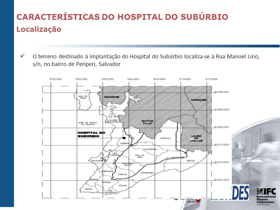 Caracter í sticas Gerais do Convênio Implica ç ões O terreno destinado à implantação do Hospital do Subúrbio localiza-se à Rua Manoel Lino, s/n, no ba