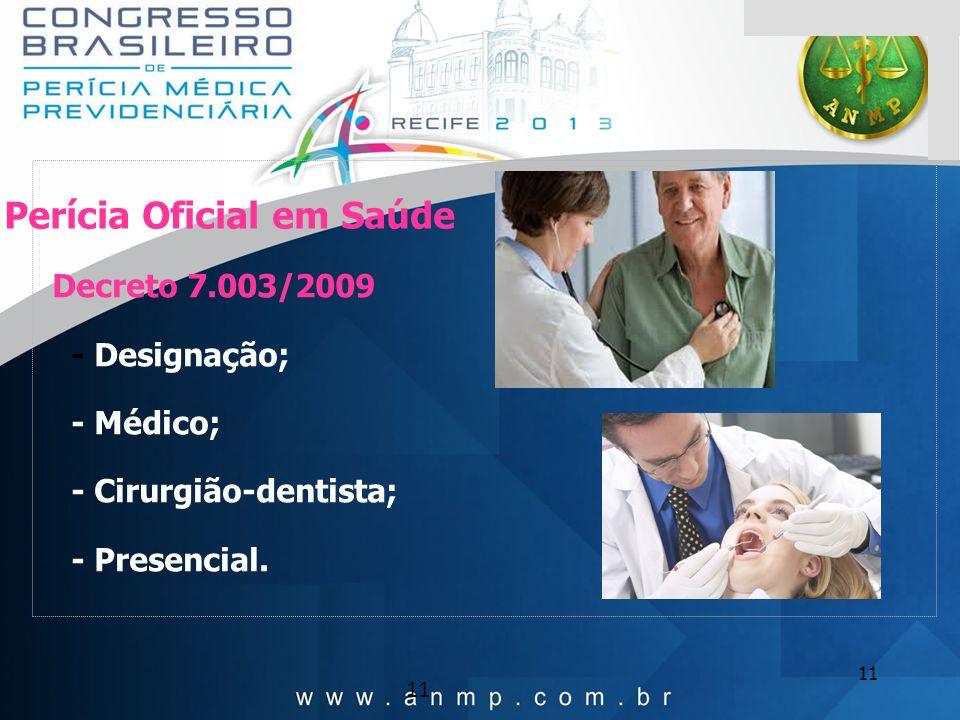 11 Decreto 7.003/2009 - Designação; - Médico; - Cirurgião-dentista; - Presencial. Perícia Oficial em Saúde 11