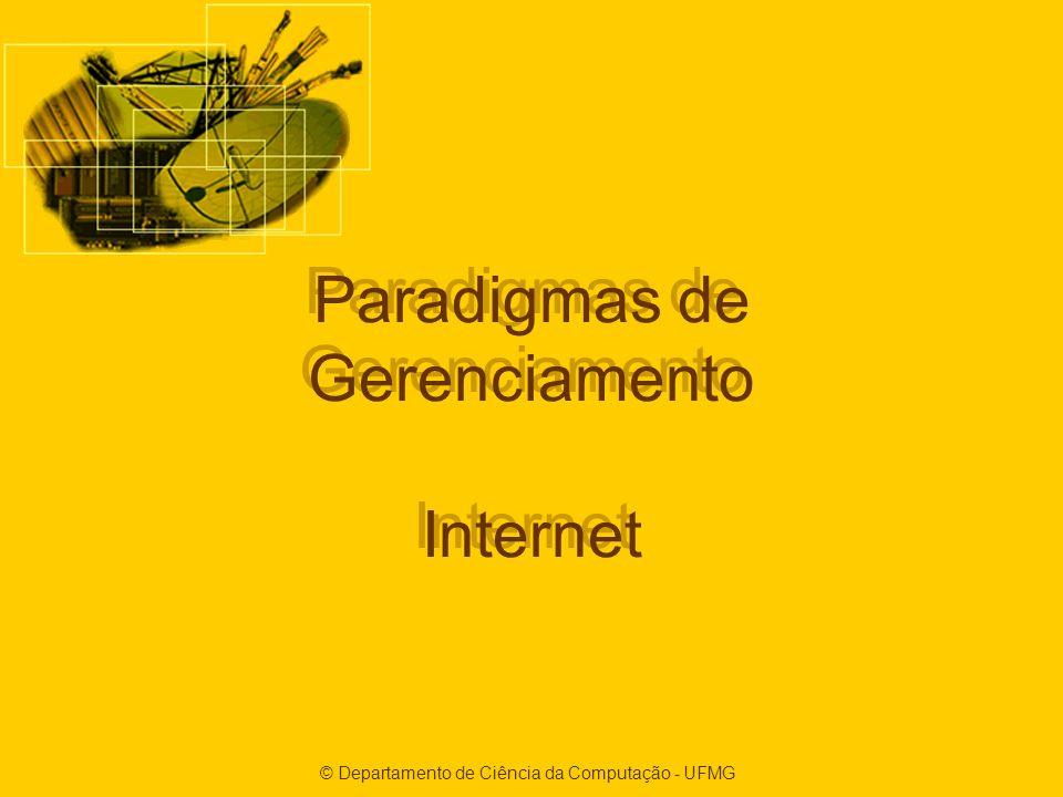 © Departamento de Ciência da Computação - UFMG Paradigmas de Gerenciamento Internet