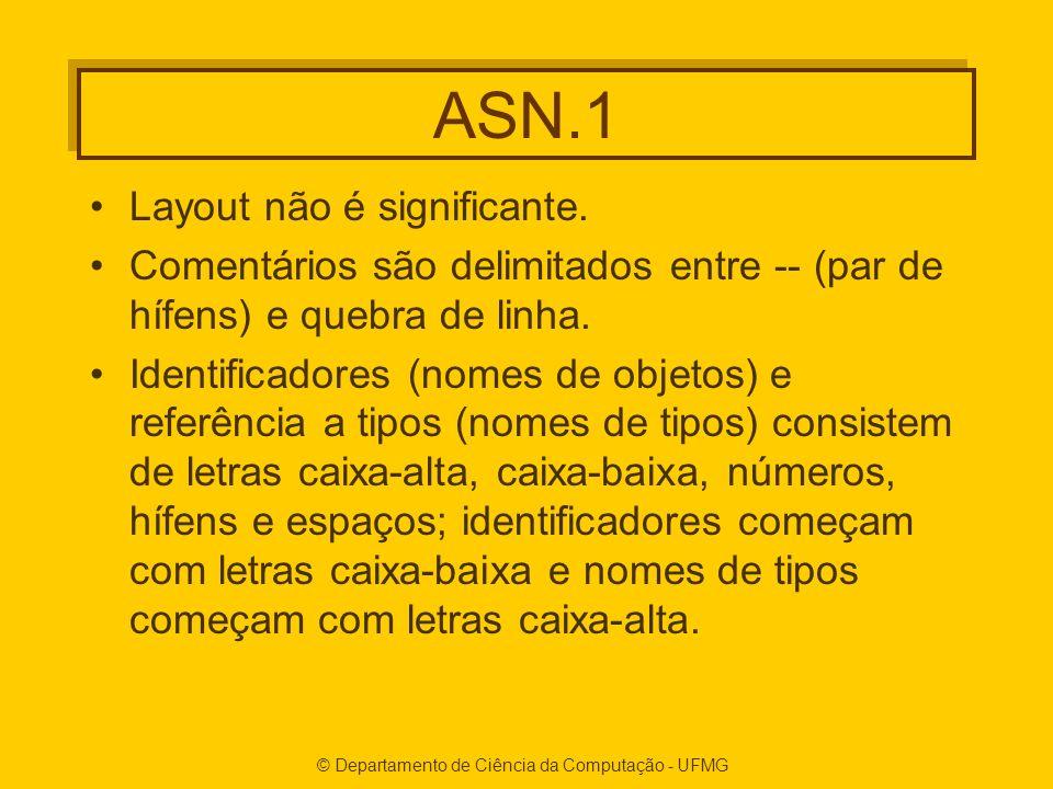 © Departamento de Ciência da Computação - UFMG ASN.1 Layout não é significante. Comentários são delimitados entre -- (par de hífens) e quebra de linha