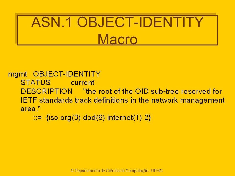 © Departamento de Ciência da Computação - UFMG ASN.1 OBJECT-IDENTITY Macro